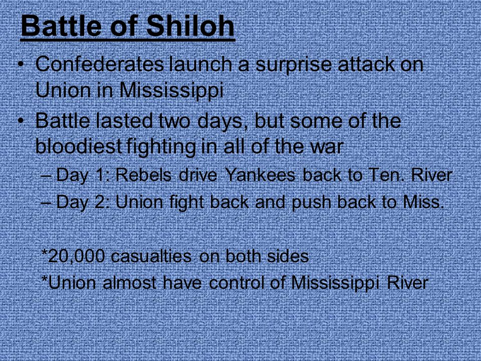 Battle of Shiloh Confederates launch a surprise attack on Union in Mississippi.