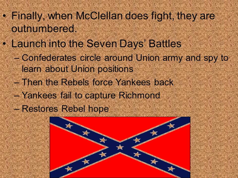 Finally, when McClellan does fight, they are outnumbered.