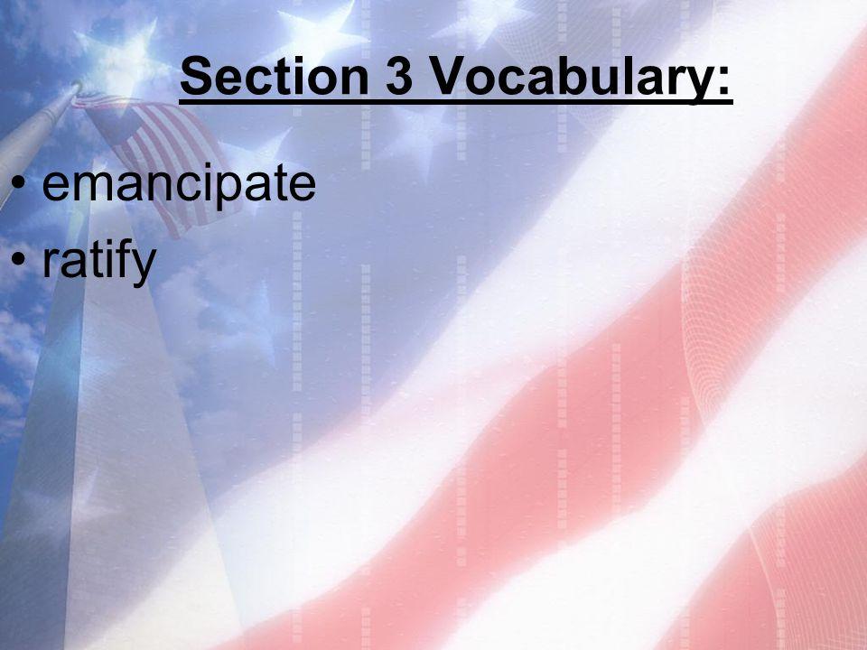 Section 3 Vocabulary: emancipate ratify