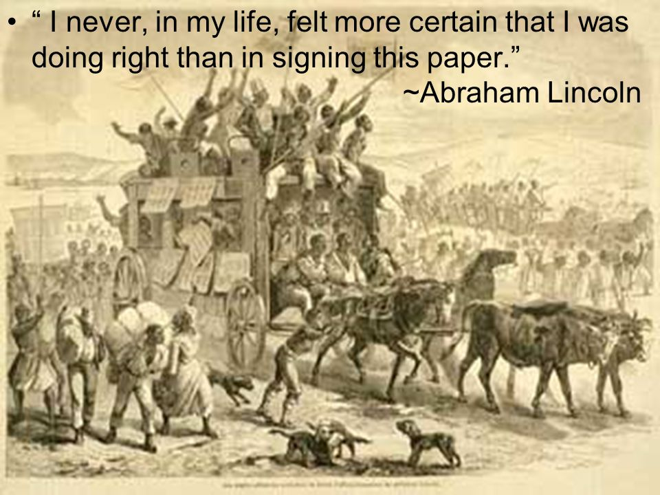 I never, in my life, felt more certain that I was doing right than in signing this paper. ~Abraham Lincoln