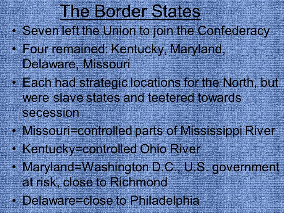 The Border States Seven left the Union to join the Confederacy