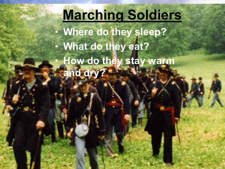 Marching Soldiers Where do they sleep What do they eat