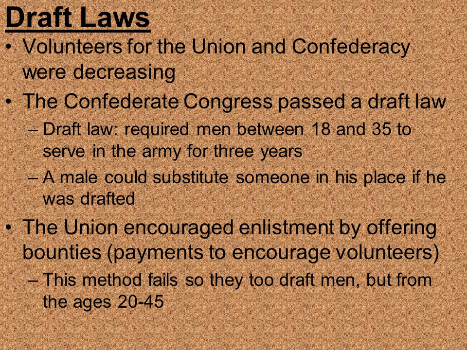 Draft Laws Volunteers for the Union and Confederacy were decreasing