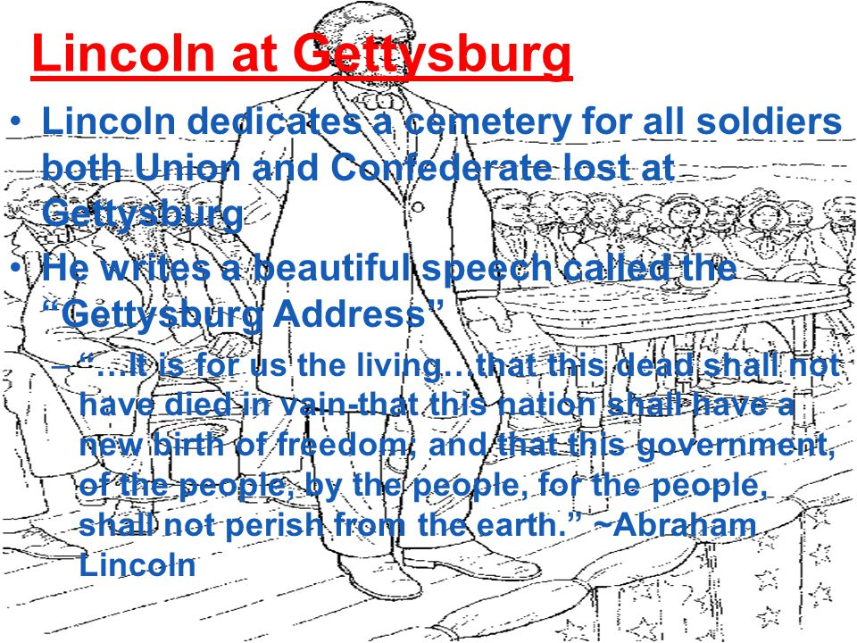Lincoln at Gettysburg Lincoln dedicates a cemetery for all soldiers both Union and Confederate lost at Gettysburg.