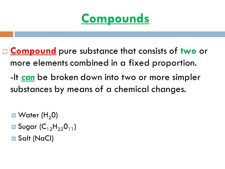 Compounds Compound pure substance that consists of two or more elements combined in a fixed proportion.