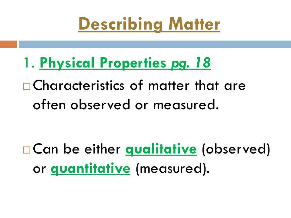 Describing Matter 1. Physical Properties pg. 18