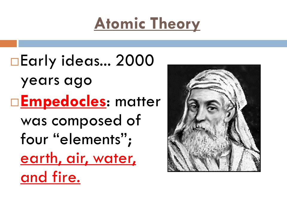 Atomic Theory Early ideas... 2000 years ago.