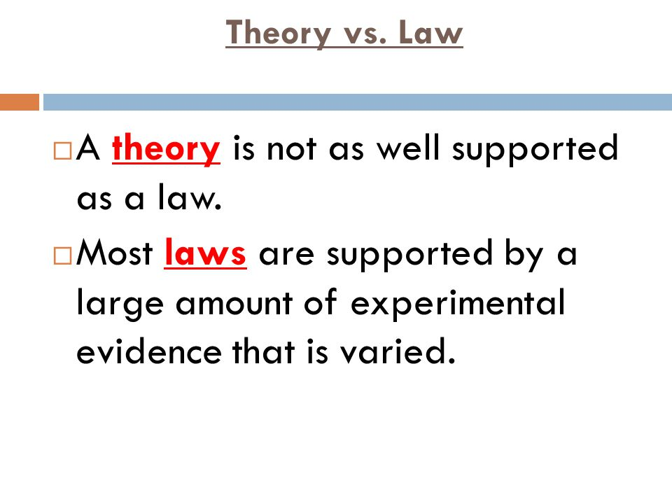 A theory is not as well supported as a law.