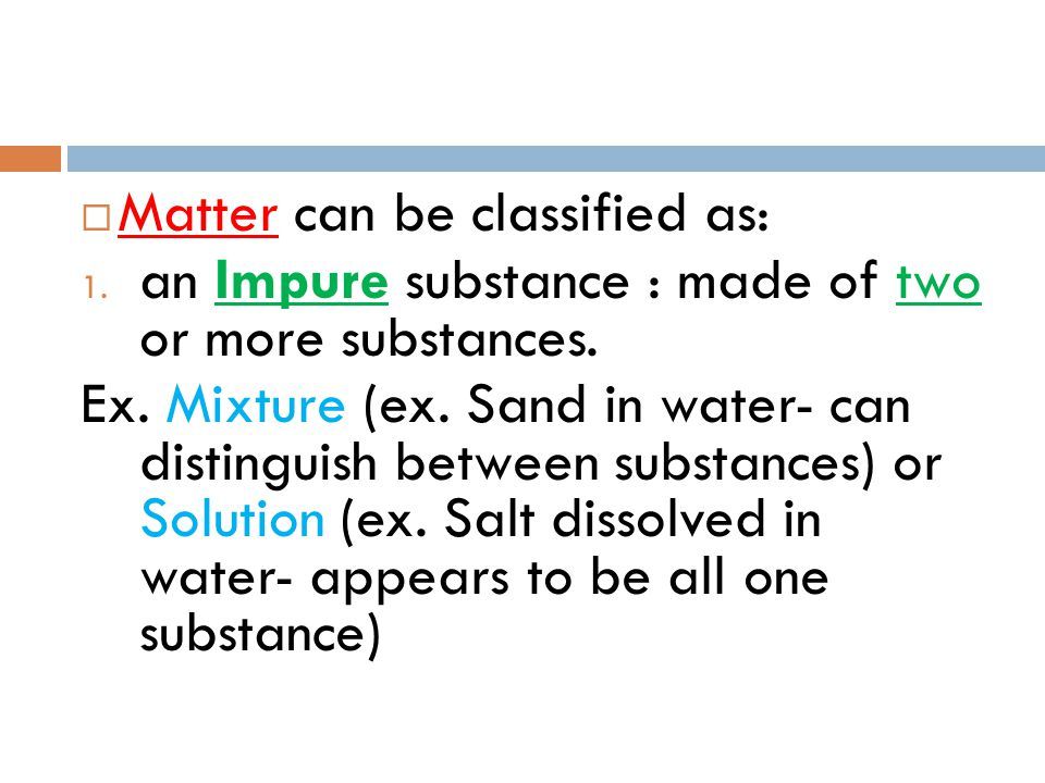 Matter can be classified as: