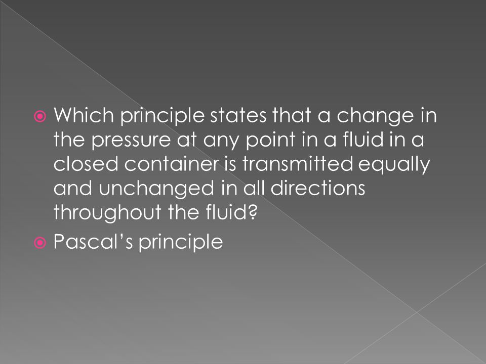 Which principle states that a change in the pressure at any point in a fluid in a closed container is transmitted equally and unchanged in all directions throughout the fluid