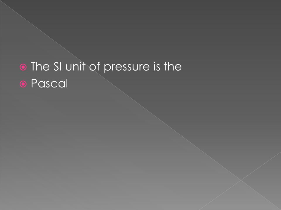 The SI unit of pressure is the