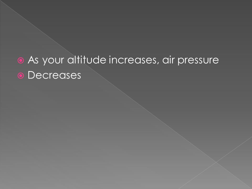 As your altitude increases, air pressure