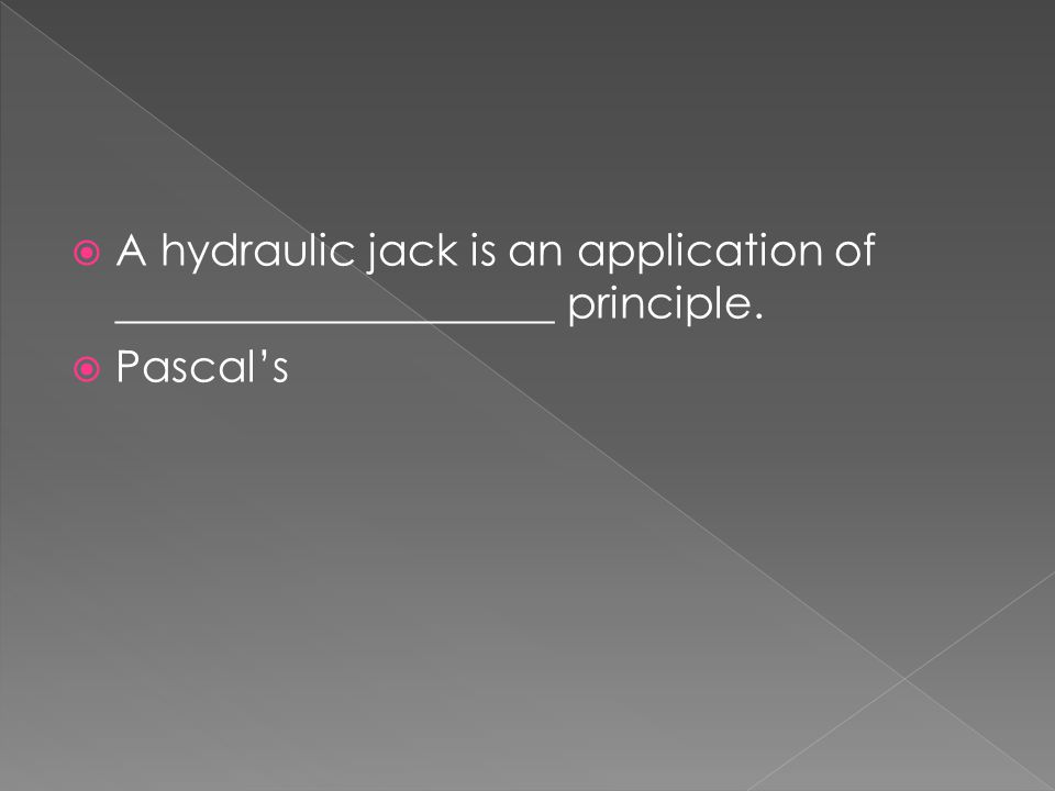 A hydraulic jack is an application of ____________________ principle.