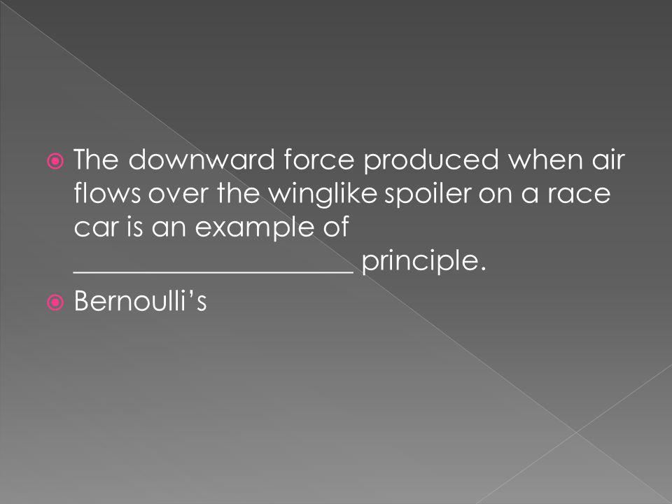 The downward force produced when air flows over the winglike spoiler on a race car is an example of ____________________ principle.