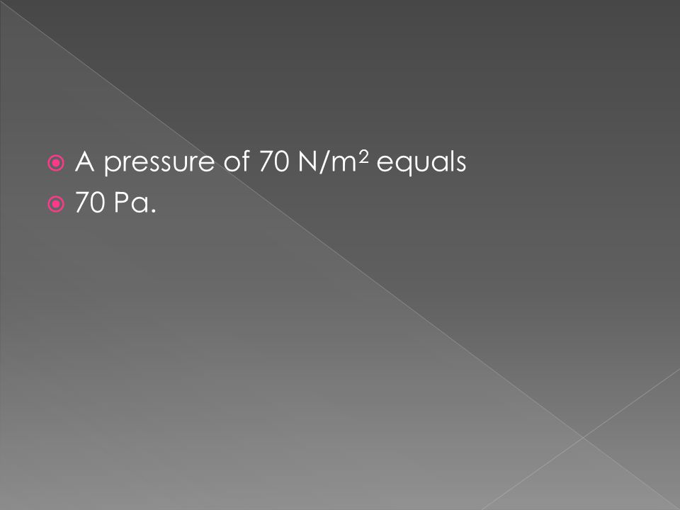 A pressure of 70 N/m2 equals