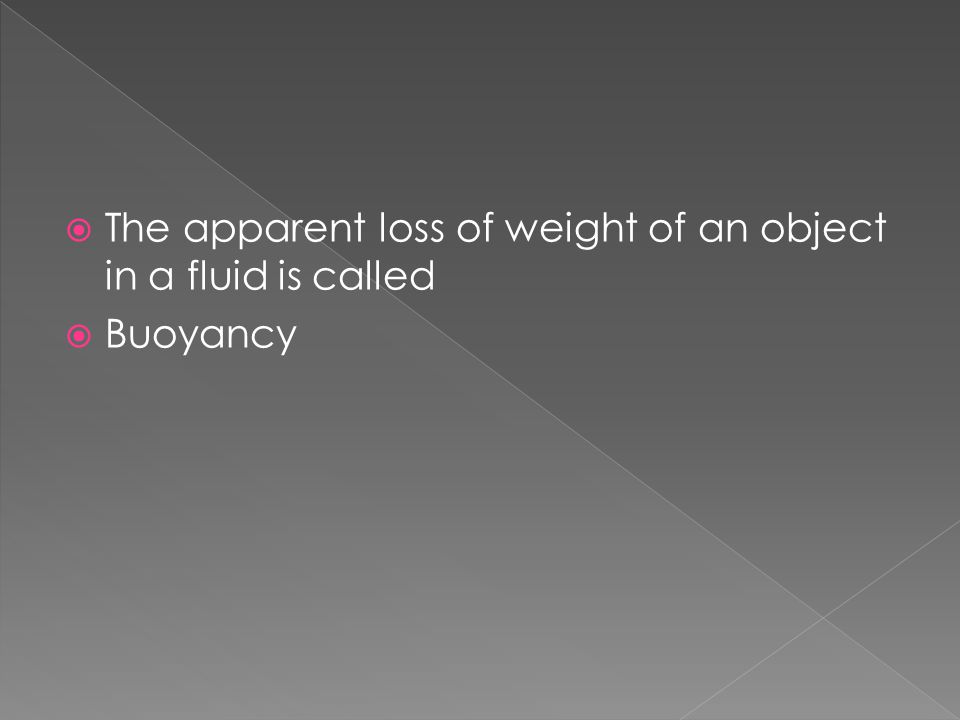 The apparent loss of weight of an object in a fluid is called
