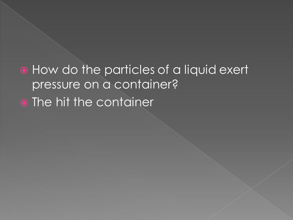 How do the particles of a liquid exert pressure on a container