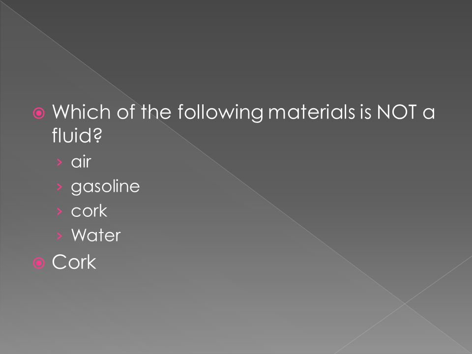 Which of the following materials is NOT a fluid