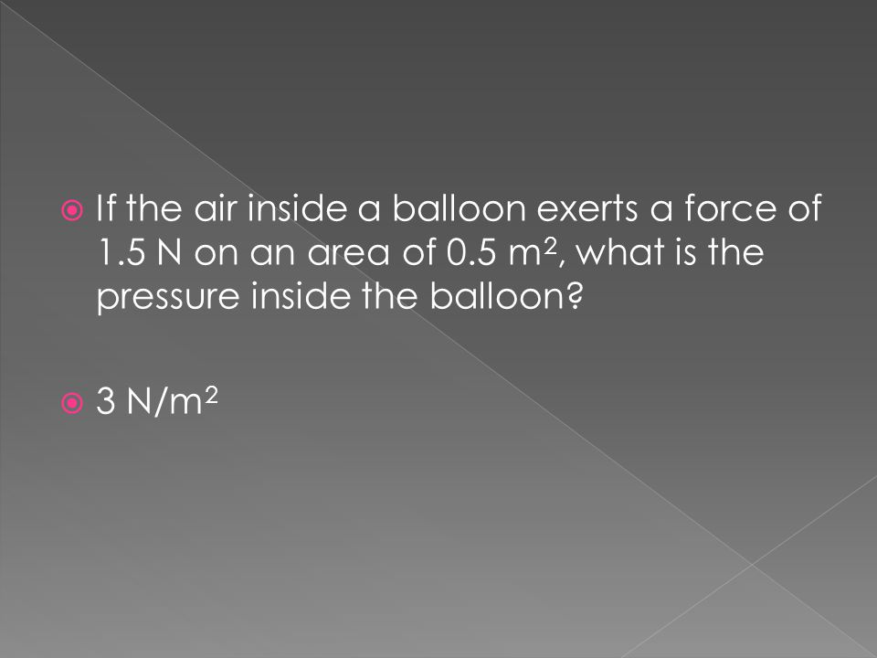 If the air inside a balloon exerts a force of 1. 5 N on an area of 0