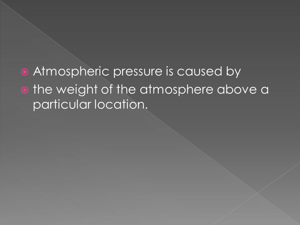 Atmospheric pressure is caused by