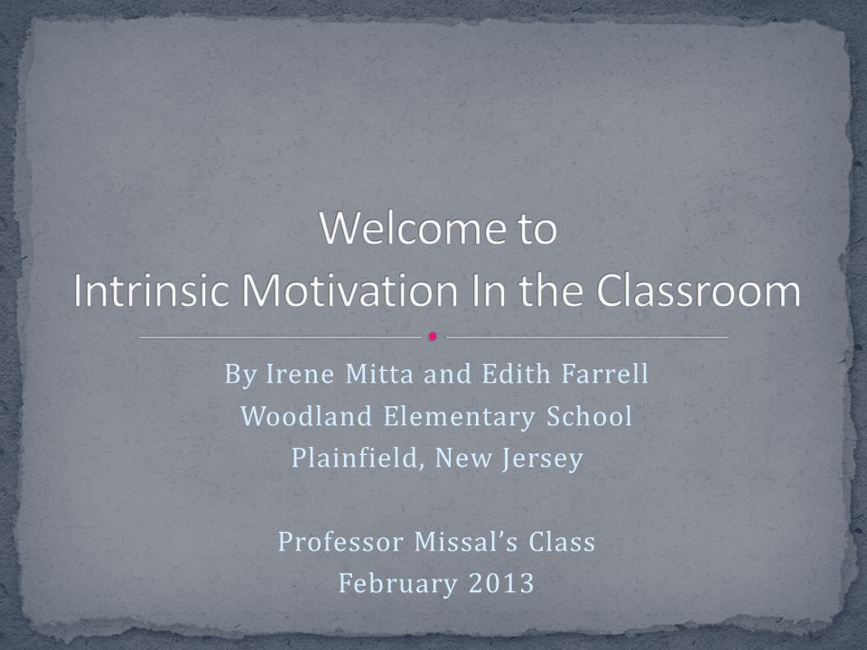 Welcome to Intrinsic Motivation In the Classroom