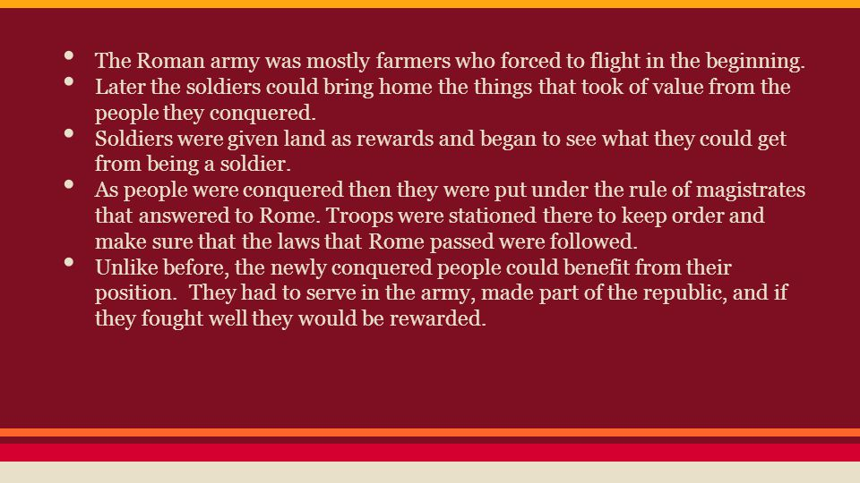The Roman army was mostly farmers who forced to flight in the beginning.