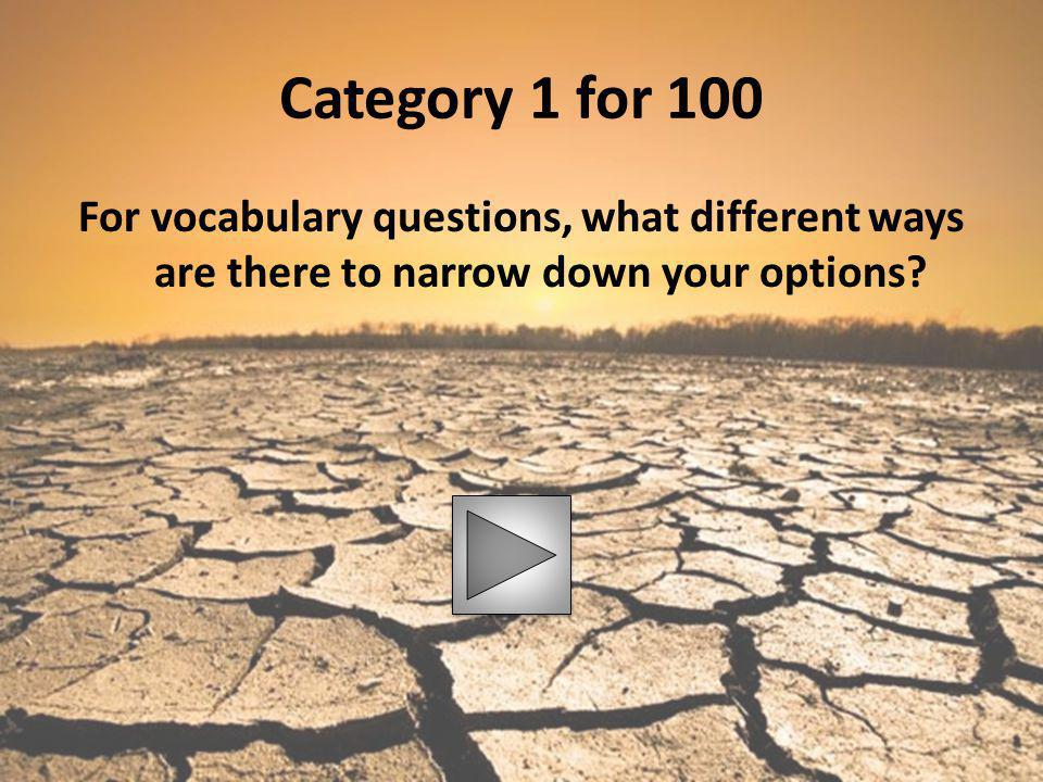 Category 1 for 100 For vocabulary questions, what different ways are there to narrow down your options