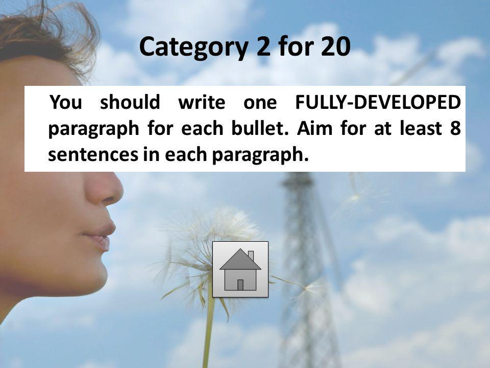 Category 2 for 20 You should write one FULLY-DEVELOPED paragraph for each bullet.