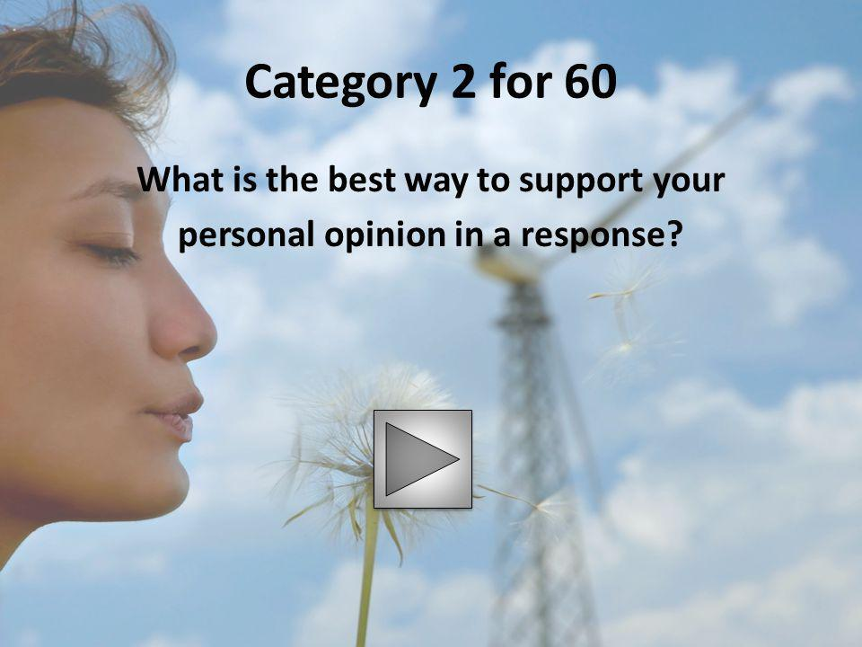 What is the best way to support your personal opinion in a response