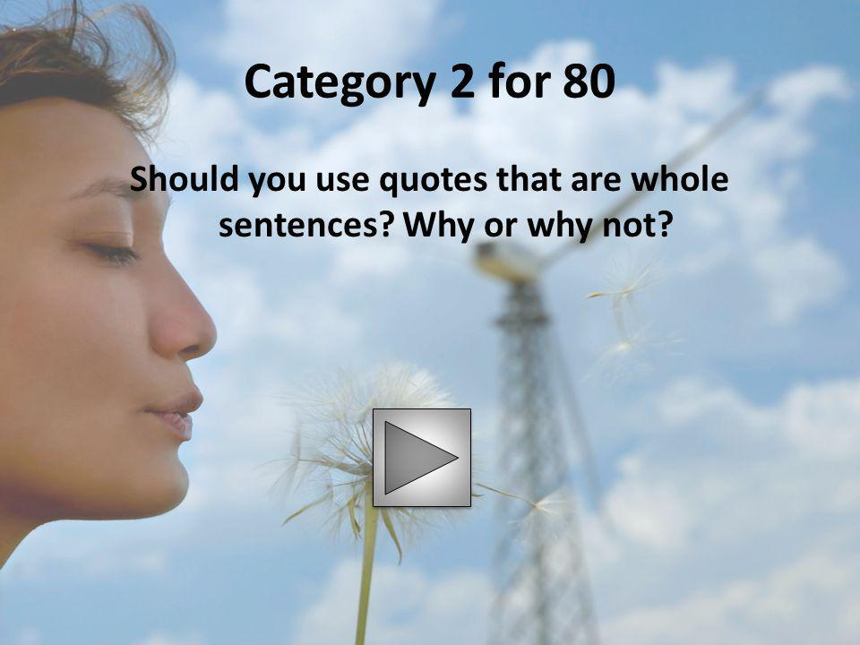 Should you use quotes that are whole sentences Why or why not