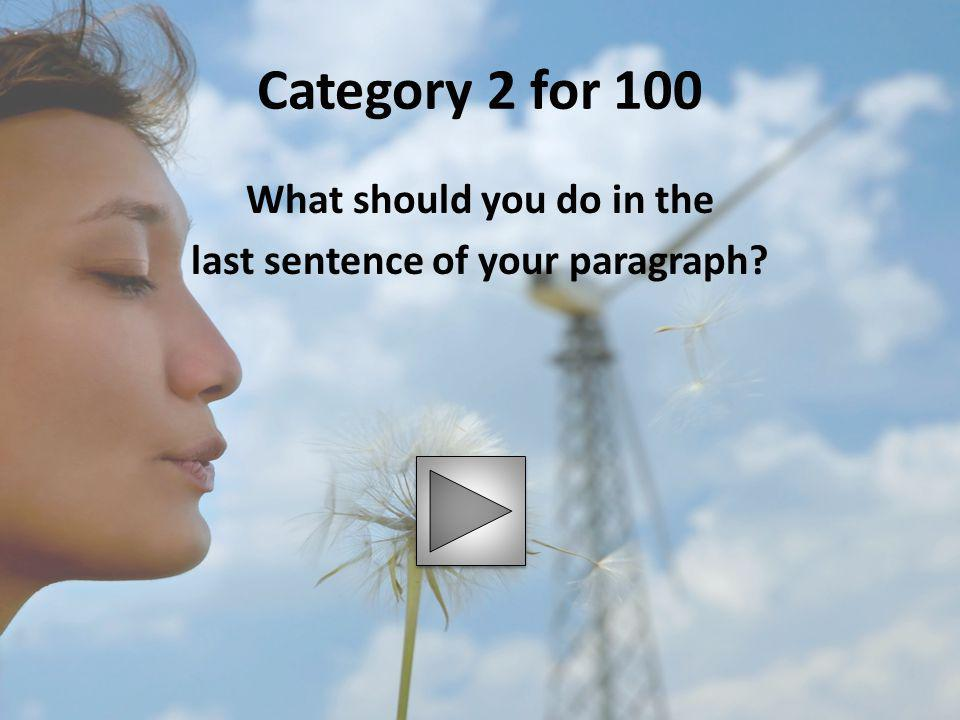 What should you do in the last sentence of your paragraph
