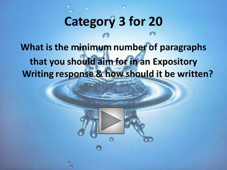 Category 3 for 20 What is the minimum number of paragraphs that you should aim for in an Expository Writing response & how should it be written.