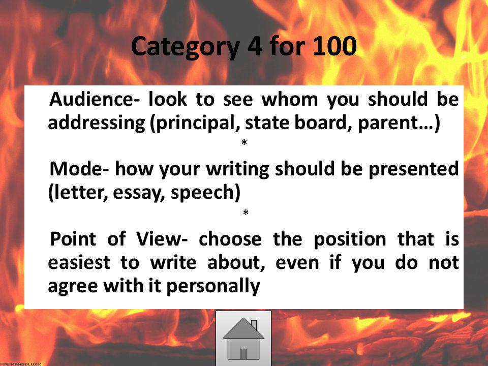 Category 4 for 100 Audience- look to see whom you should be addressing (principal, state board, parent…)