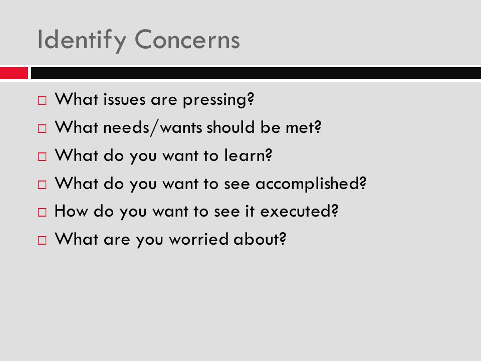 Identify Concerns What issues are pressing