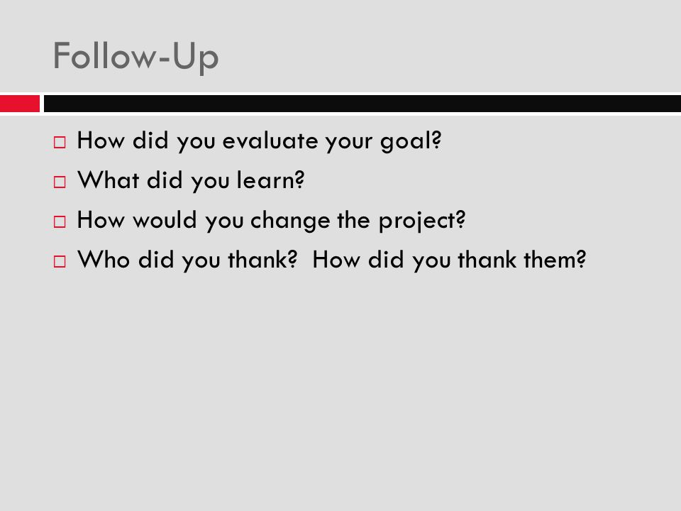 Follow-Up How did you evaluate your goal What did you learn