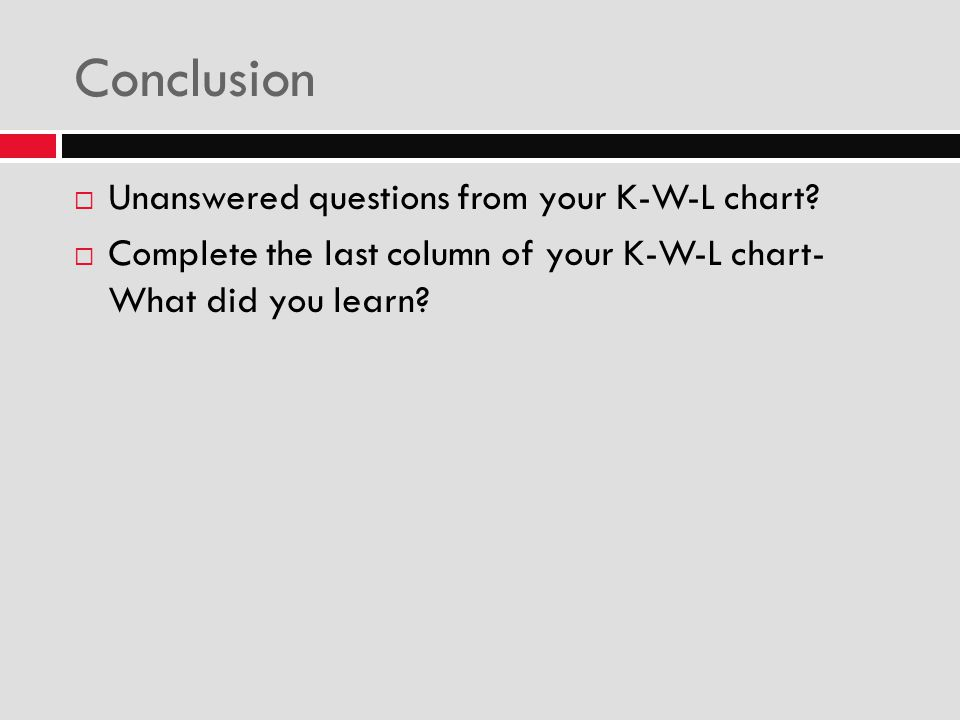 Conclusion Unanswered questions from your K-W-L chart