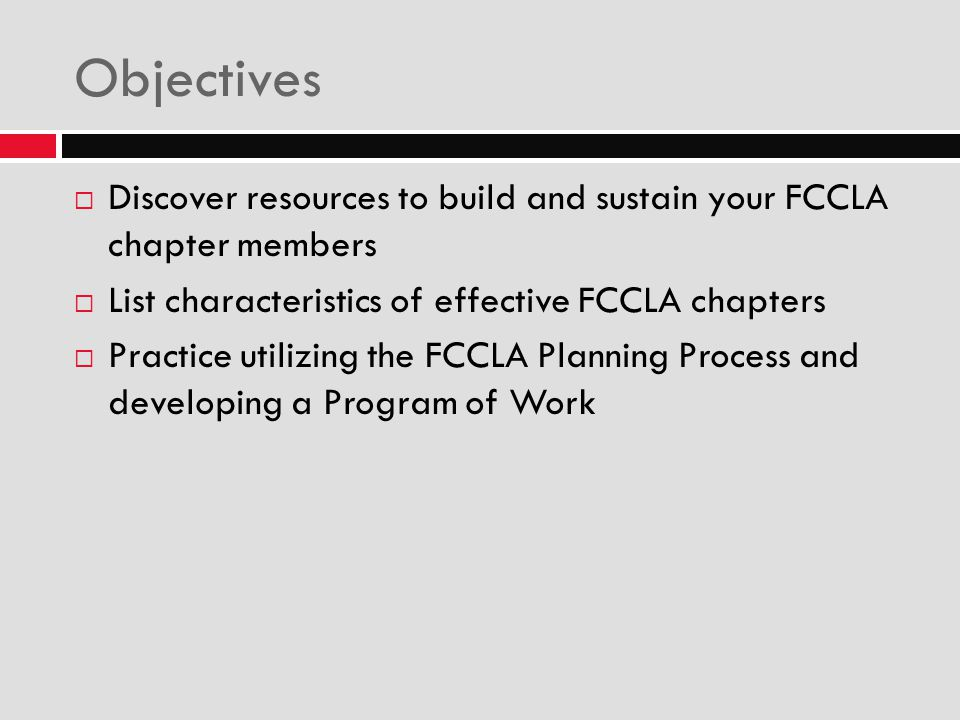 Objectives Discover resources to build and sustain your FCCLA chapter members. List characteristics of effective FCCLA chapters.