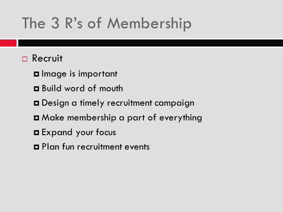 The 3 R's of Membership Recruit Image is important Build word of mouth