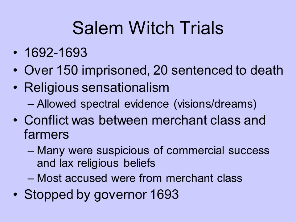 Salem Witch Trials 1692-1693. Over 150 imprisoned, 20 sentenced to death. Religious sensationalism.