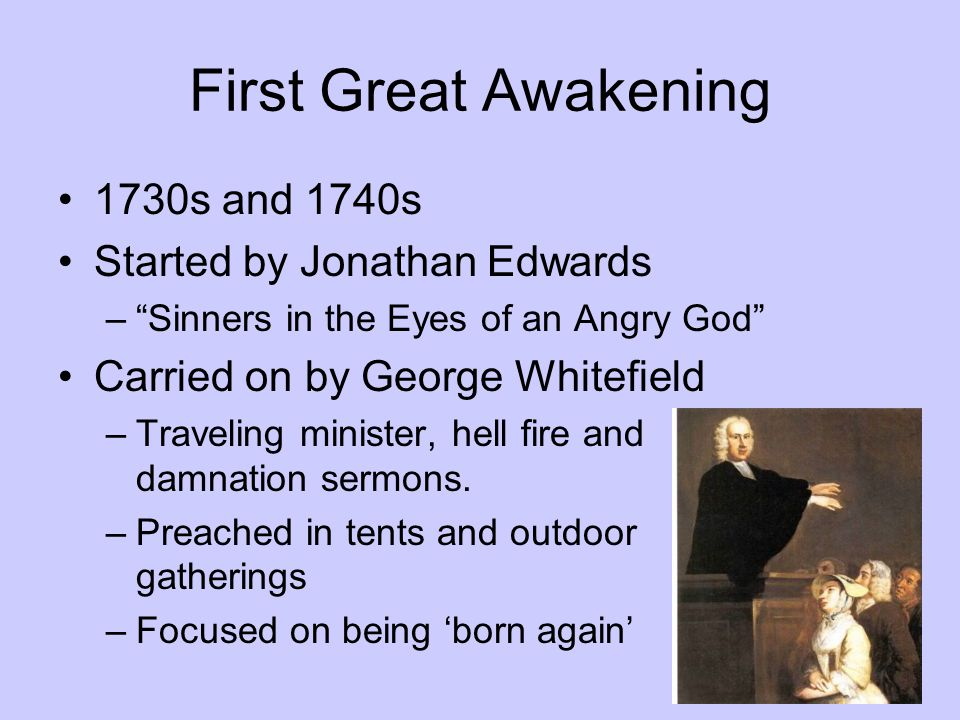 First Great Awakening 1730s and 1740s Started by Jonathan Edwards