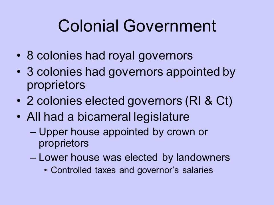 Colonial Government 8 colonies had royal governors