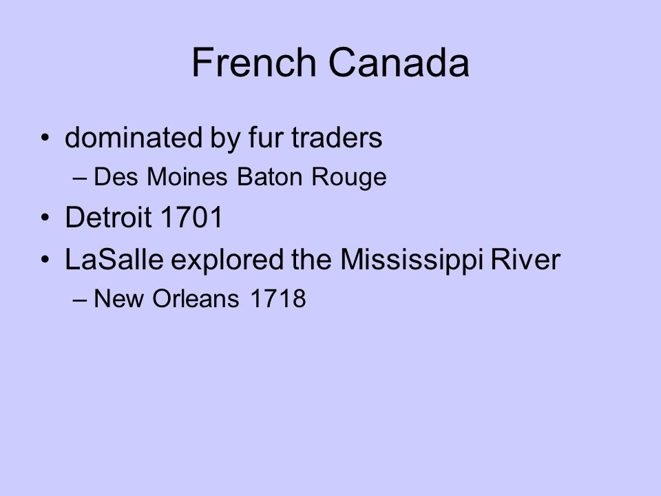French Canada dominated by fur traders Detroit 1701