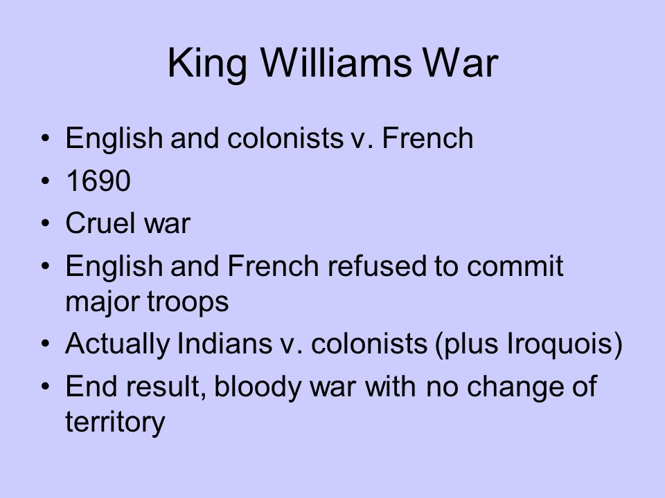 King Williams War English and colonists v. French 1690 Cruel war