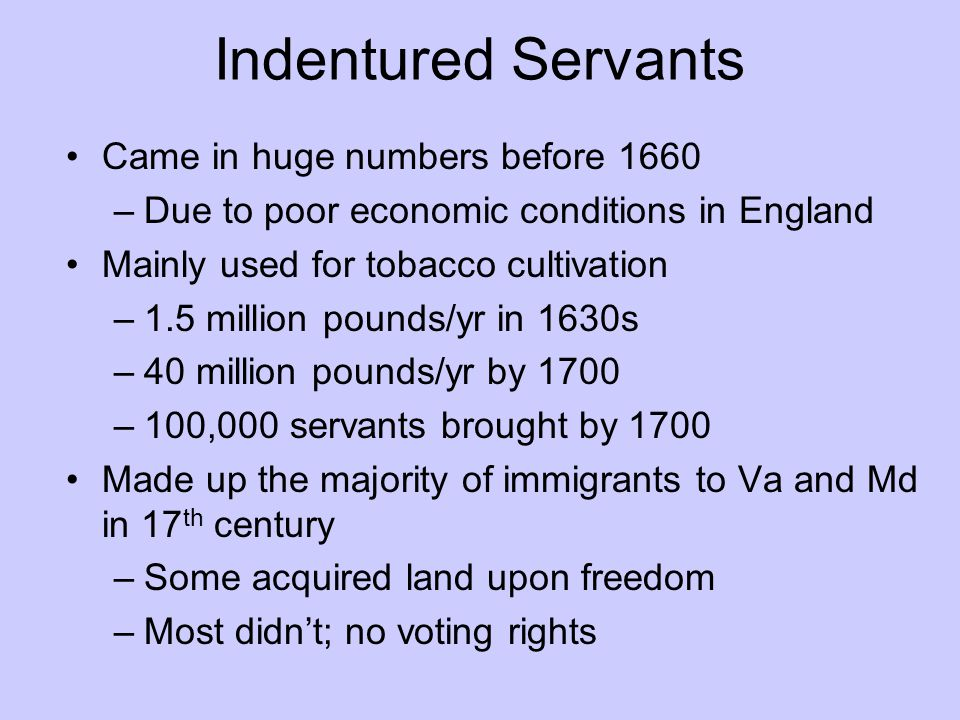 Indentured Servants Came in huge numbers before 1660