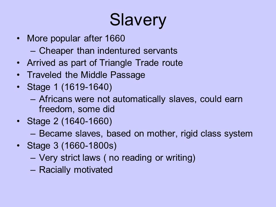 Slavery More popular after 1660 Cheaper than indentured servants
