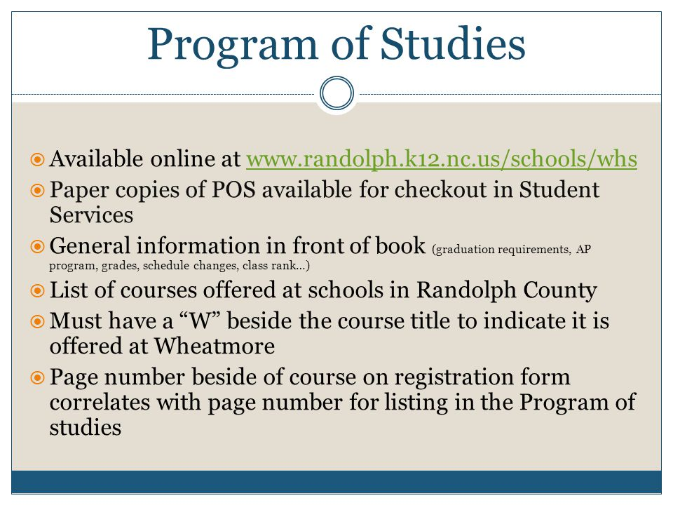 Program of Studies Available online at www.randolph.k12.nc.us/schools/whs. Paper copies of POS available for checkout in Student Services.