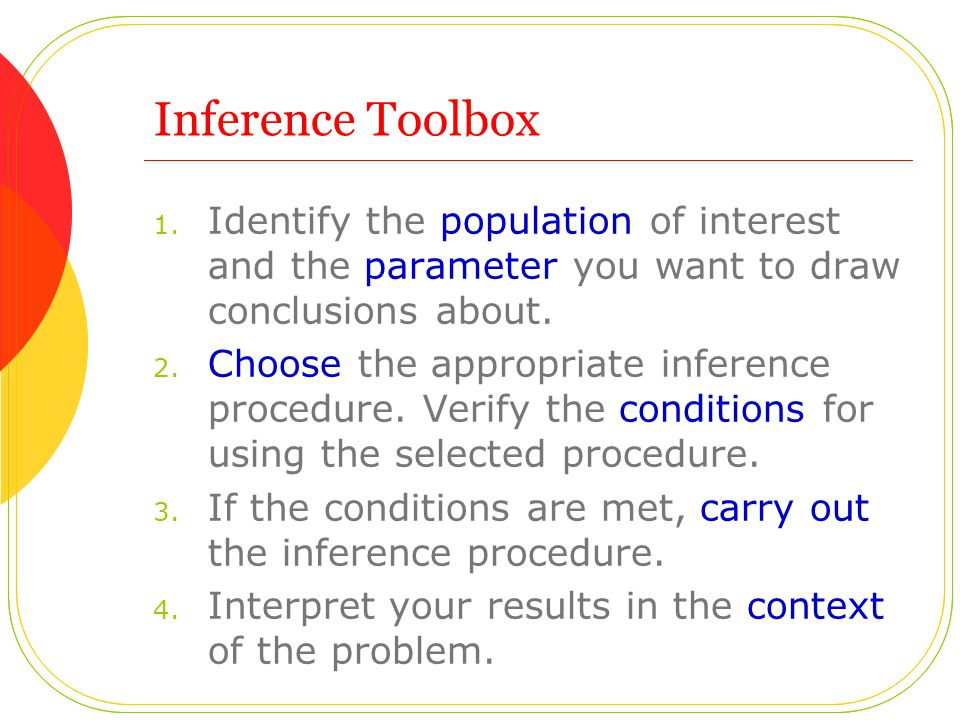 Inference Toolbox Identify the population of interest and the parameter you want to draw conclusions about.