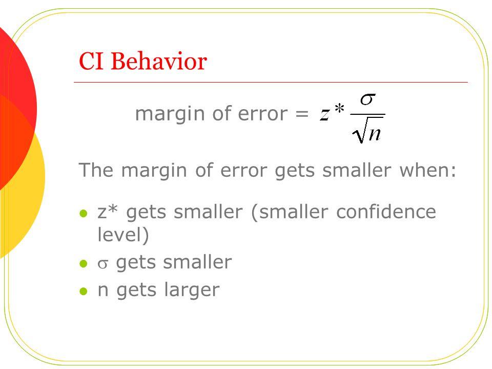 CI Behavior margin of error = The margin of error gets smaller when: