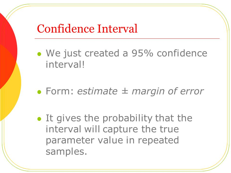 Confidence Interval We just created a 95% confidence interval!