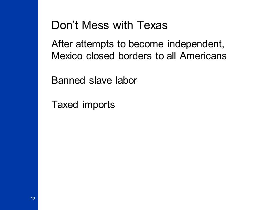 Don't Mess with Texas After attempts to become independent, Mexico closed borders to all Americans.